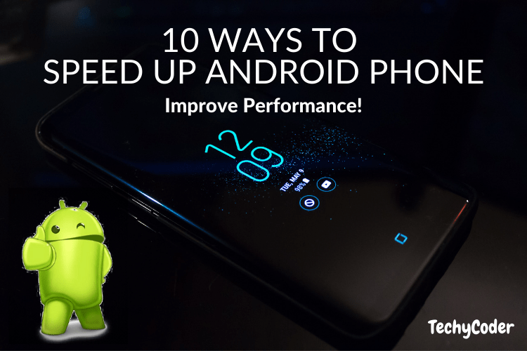10 ways to speed up Android phone, how to speed up my android phone, how can i speed up my android phone, speed up android phone