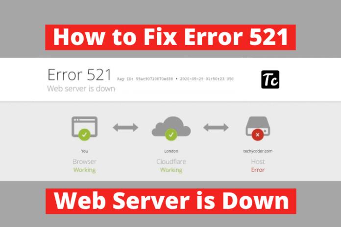 error 521, fix error 521, cloudflare error 521, how to fix error 521 web server is down