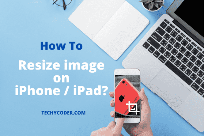 How to Resize an image on iPhone and iPad, resize an image on iPhone, How to Resize an image on iPhone, how to make iphone pictures smaller file size