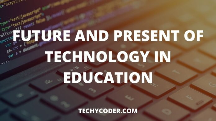 Future and Present of Technology in Education