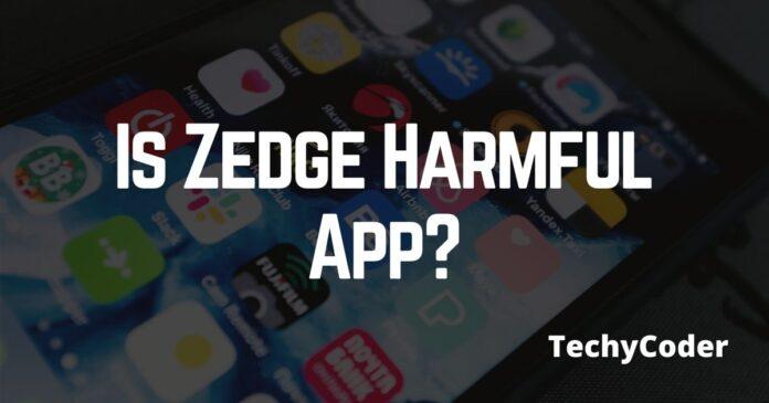 Is Zedge harmful App?